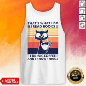 Thats What I Do I Read Books I Drink Coffee And I Know Things Cat Vintage Retro Tank Top