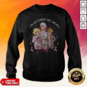 The Golden Girls Breast Cancer In October We Wear Pink Sweatshirt