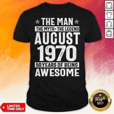 The Man The Myth The Legend August 1970 50 Years Old Of Being Awesome Shirt