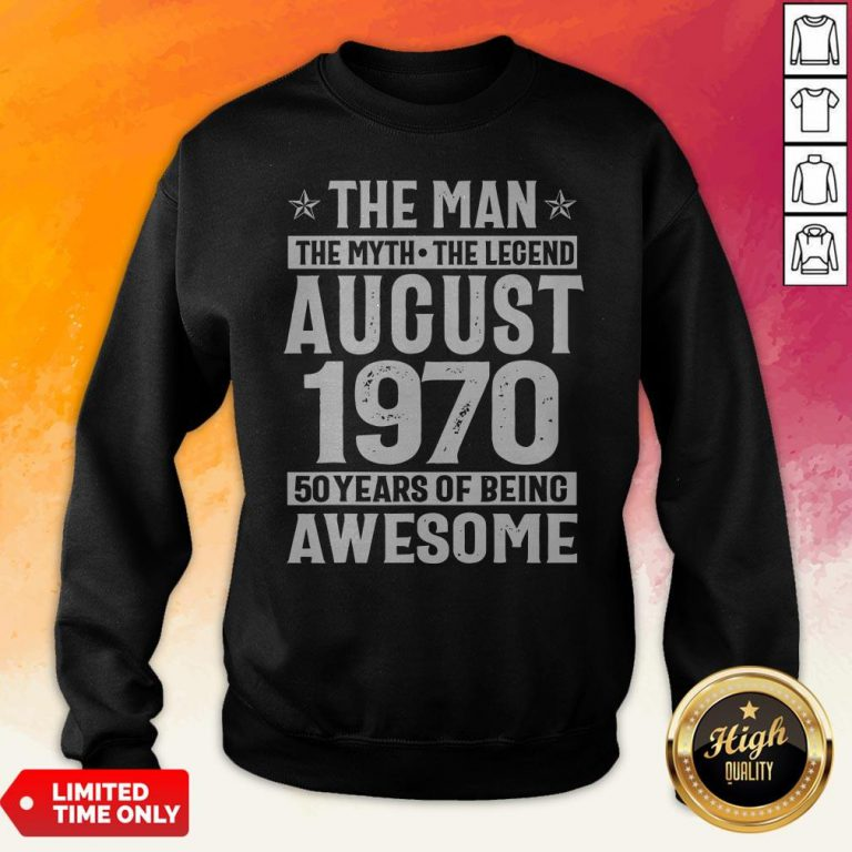 The Man The Myth The Legend August 1970 50 Years Old Of Being Awesome Sweatshirt
