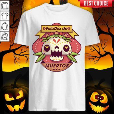 The Mexico Sugar Skull Dia De Muertos Day Dead Shirt
