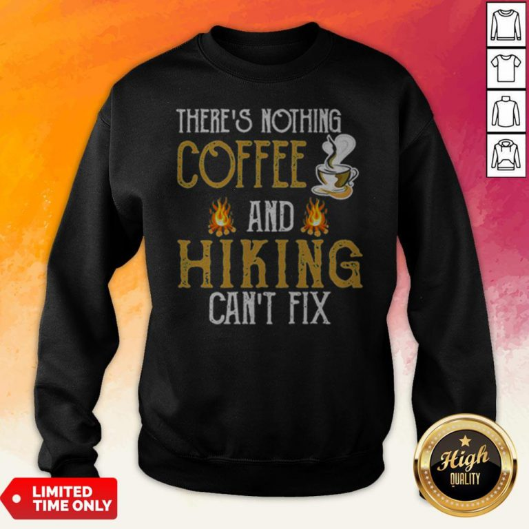 There'S Nothing Coffee And Hiking Can'T Fix Sweatshirt
