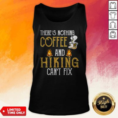 There'S Nothing Coffee And Hiking Can'T Fix Tank Top