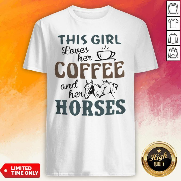 This Girl Loves Her Coffee And Her Horses Shirt