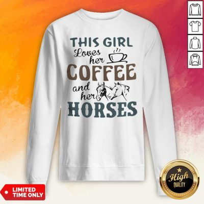 This Girl Loves Her Coffee And Her Horses Sweatshirt