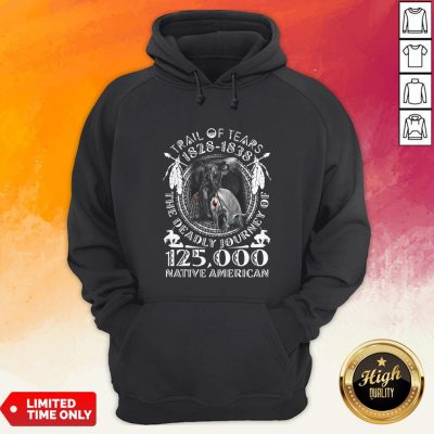 Trail Of Tears 1828-1838 The Deadly Journey Of 125000 Native American Hoodie