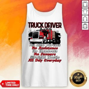 Truck Driver No Rich Parents No Assistance No Handouts No Favours Straight Hustle All Day Everyday Tank Top