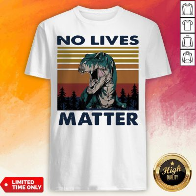 Tyrannosaurus No Lives Matter Vintage ShirtTyrannosaurus No Lives Matter Vintage Shirt