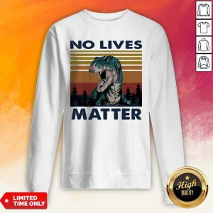 Tyrannosaurus No Lives Matter Vintage Sweatshirt