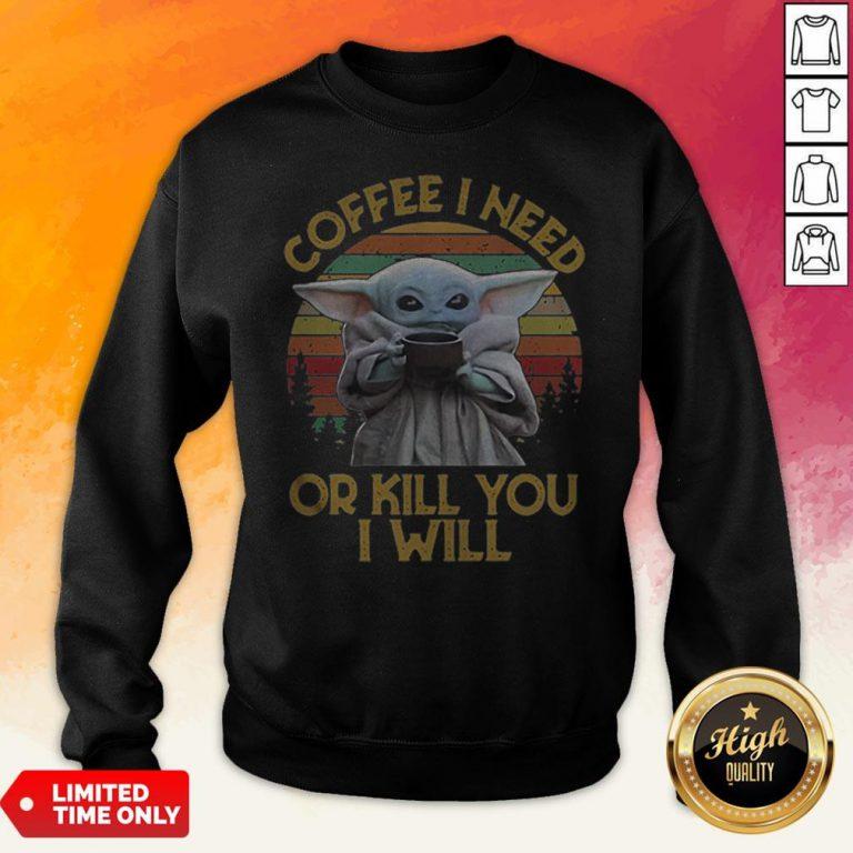 Vintage Baby Yoda Coffee I Need Or Kill You I Will Sweatshirt