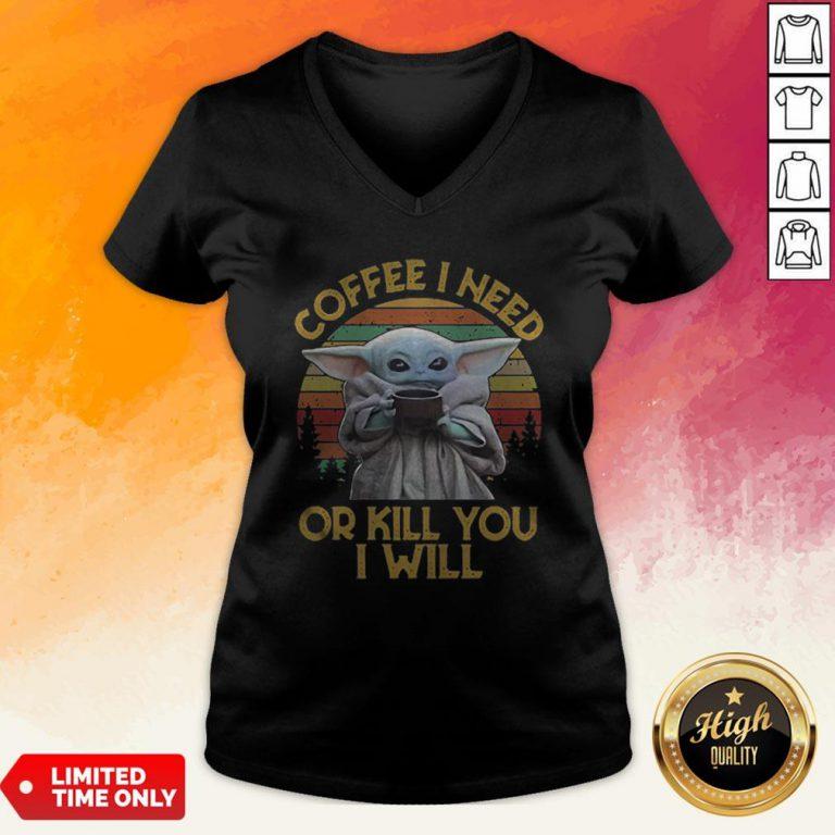 Vintage Baby Yoda Coffee I Need Or Kill You I Will V-neck