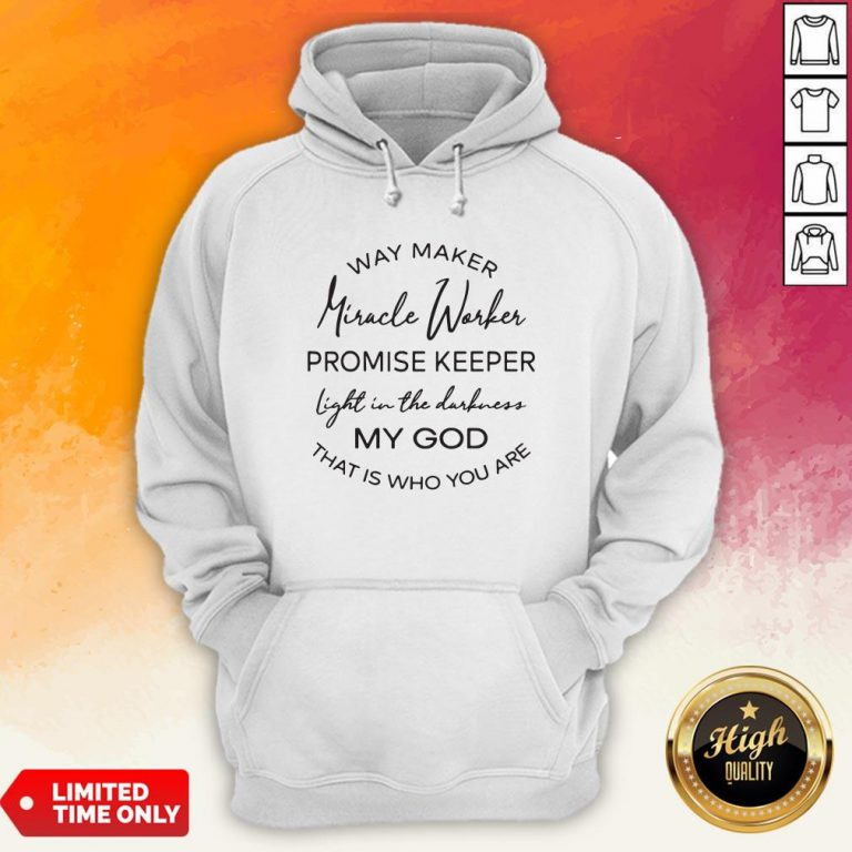 Waymaker Miracle Worker Promise Keeper Light In The Darkness Tee Hoodie