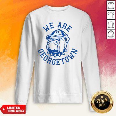 We Are Georgetown Hot White Sweatshirt