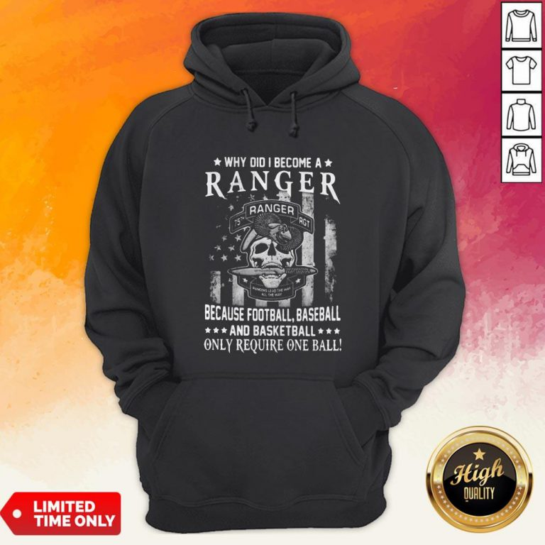 Why Did I Become A Ranger Because Football Baseball And Basketball Only Require One Ball Skull American Flag Independence Day Hoodie