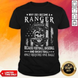 Why Did I Become A Ranger Because Football Baseball And Basketball Only Require One Ball Skull American Flag Independence Day Shirt