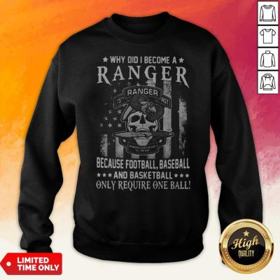 Why Did I Become A Ranger Because Football Baseball And Basketball Only Require One Ball Skull American Flag Independence Day Sweatshirt