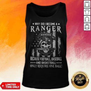 Why Did I Become A Ranger Because Football Baseball And Basketball Only Require One Ball Skull American Flag Independence Day Tank Top