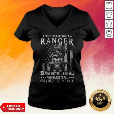 Why Did I Become A Ranger Because Football Baseball And Basketball Only Require One Ball Skull American Flag Independence Day V-neck