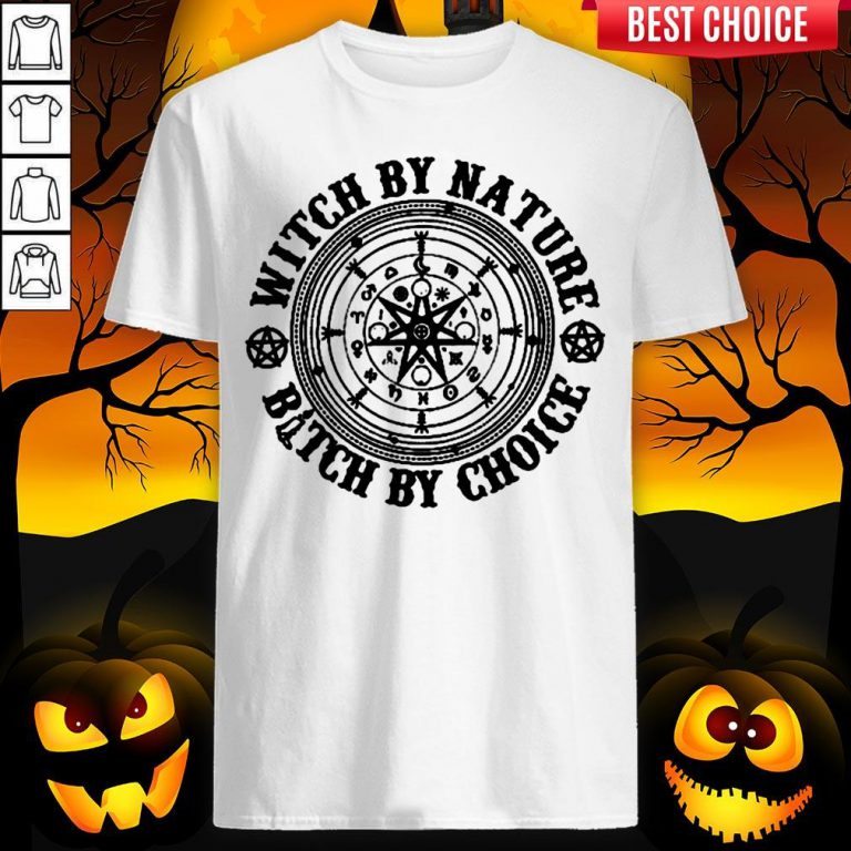 Witch By Nature Bitch By Choice Halloween Shirt