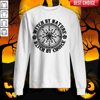 Witch By Nature Bitch By Choice Halloween Sweatshirt
