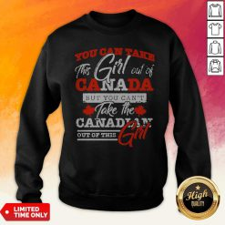 You Can Take This Girl Out Of Canada But You Can't Take The 2Canadian Out Of This Girl Sweatshirt