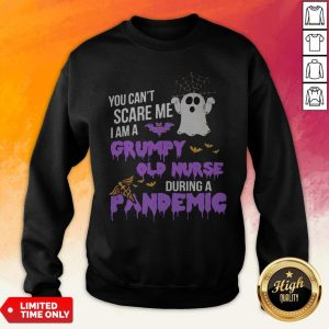 You Can't Scare Me I Am A Grumpy Old Nurse During A Pandemic Halloween Sweatshirt