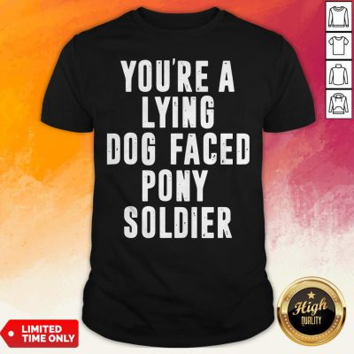 You're A Lying Dog Faced Pony Soldier Funny Biden Quote Hot T-Shirt