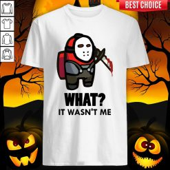 Among Us Jason Voorhees What It Wasn't Me Shirt