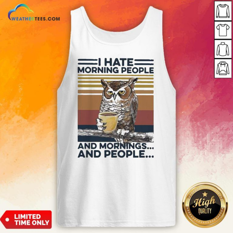 An Owl Drink Coffee I Hate Morning People And Mornings And People Vintage Tank Top - Design By Weathertees.com