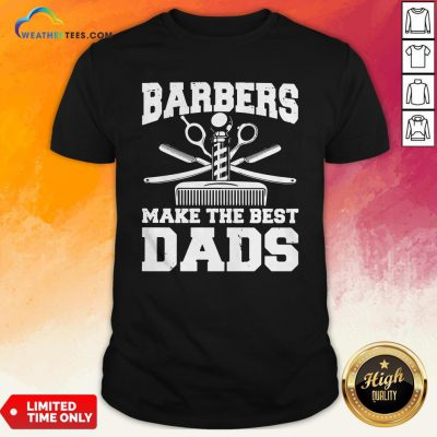 Barbers Make The Best Dads Shirt