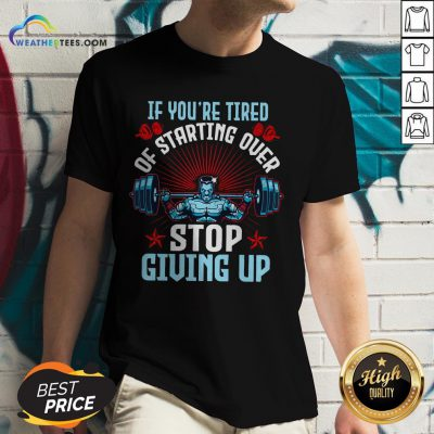 Better If You're Tired Of Starting Over Stop Giving Up V-neck - Design By Weathertees.com