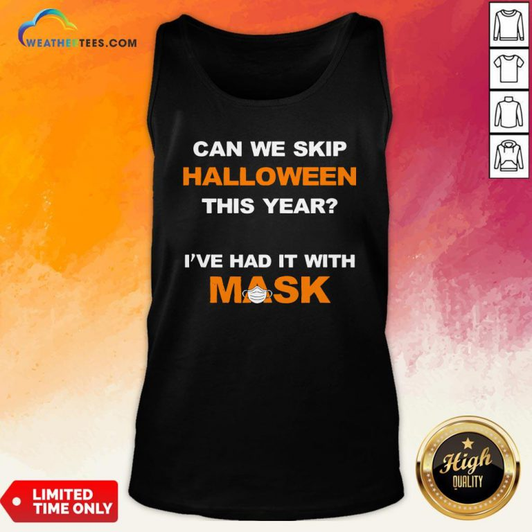 Can We Skip Halloween This Year I've Had It With Mask Tank Top