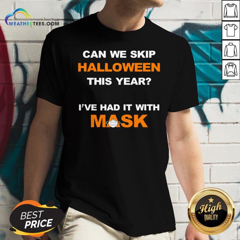 Can We Skip Halloween This Year I've Had It With Mask V-neck