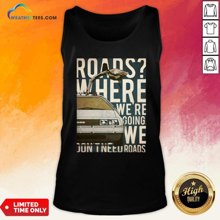 Car Roads Where We're Going We Don't Need Roads Tank Top