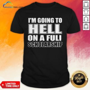 Cause I'm Going To Hell On A Full Scholarship Shirt - Design By Weathertees.com