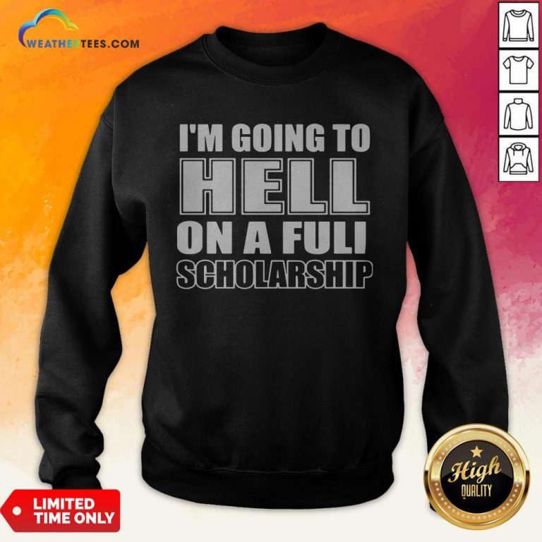 Cause I'm Going To Hell On A Full Scholarship Sweatshirt - Design By Weathertees.com