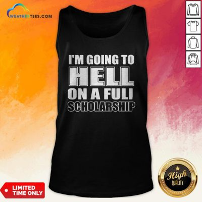 Cause I'm Going To Hell On A Full Scholarship Tank Top- Design By Weathertees.com