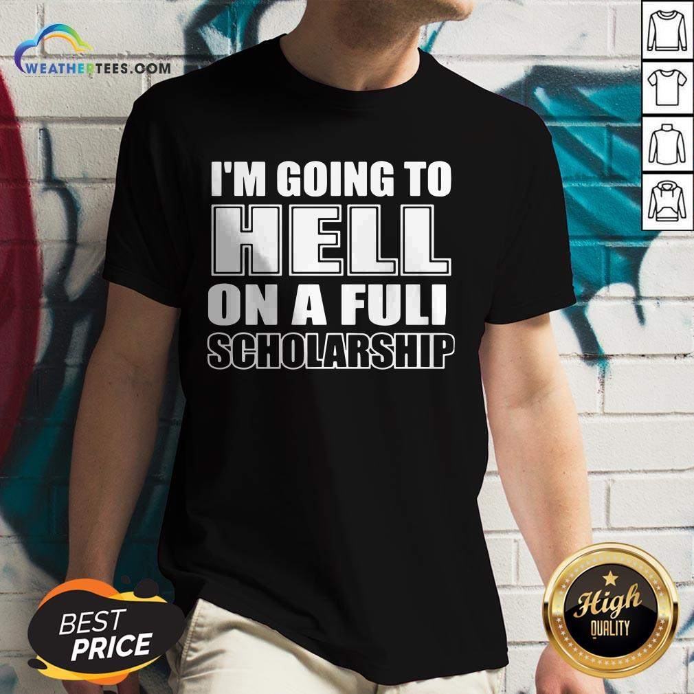 Cause I'm Going To Hell On A Full Scholarship V-neck - Design By Weathertees.com