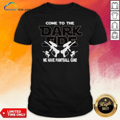 Come To Darkside We Have Paintball Guns T-Shirt