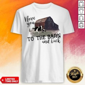 Cow I Love You To The Barn And Back Shirt