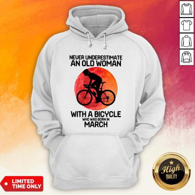 Cycling Never Underestimate An Old Woman With A Bicycle Who Was Born In March Hoodie