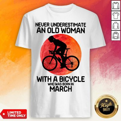 Cycling Never Underestimate An Old Woman With A Bicycle Who Was Born In March Shirt