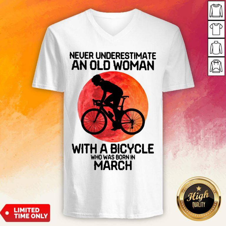 Cycling Never Underestimate An Old Woman With A Bicycle Who Was Born In March V-neck