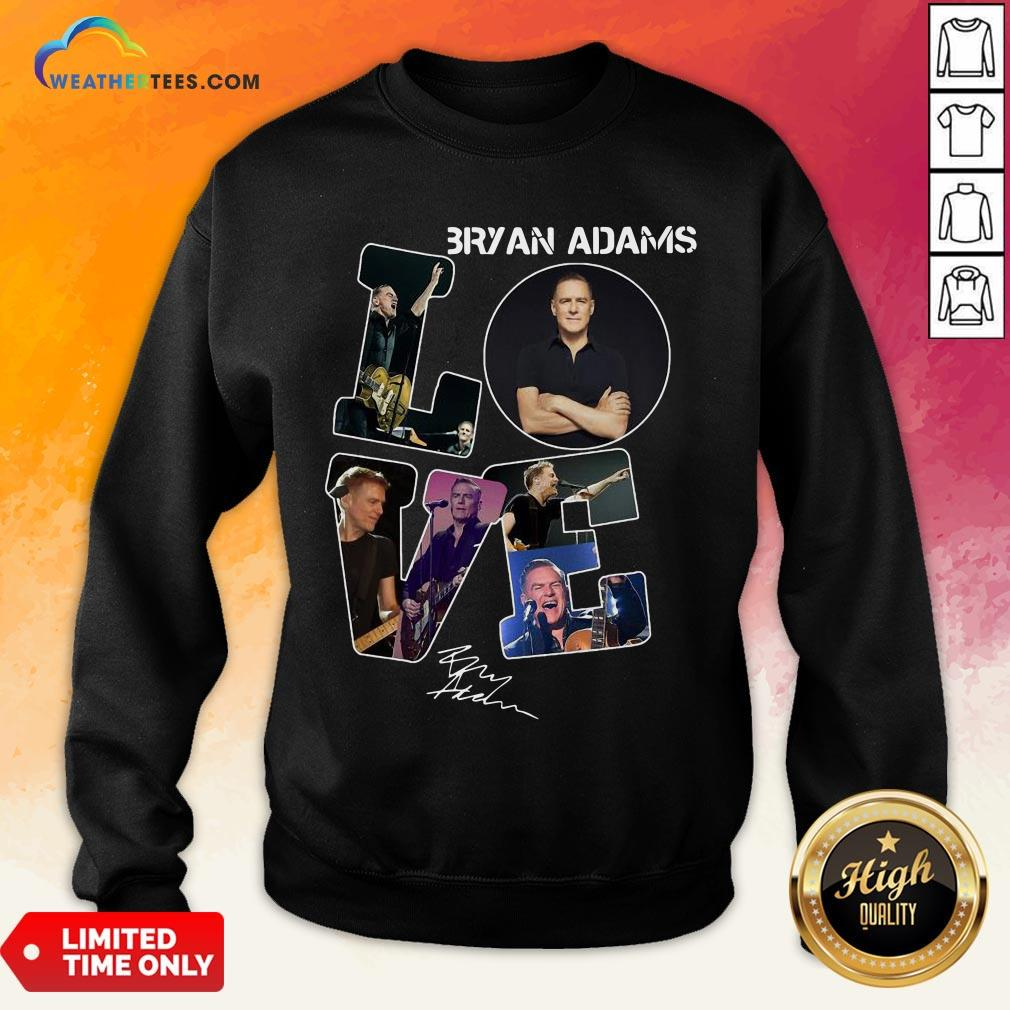 Do Love Bryan Adams Signature Sweatshirt - Design By Weathertees.com
