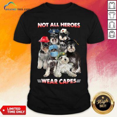 Do Schnauzer Not All Heroes Wear Capes Nurse Firefingter Veteran Shirt - Design By Weathertees.com