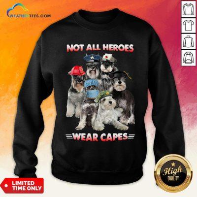 Do Schnauzer Not All Heroes Wear Capes Nurse Firefingter Veteran Sweatshirt - Design By Weathertees.com