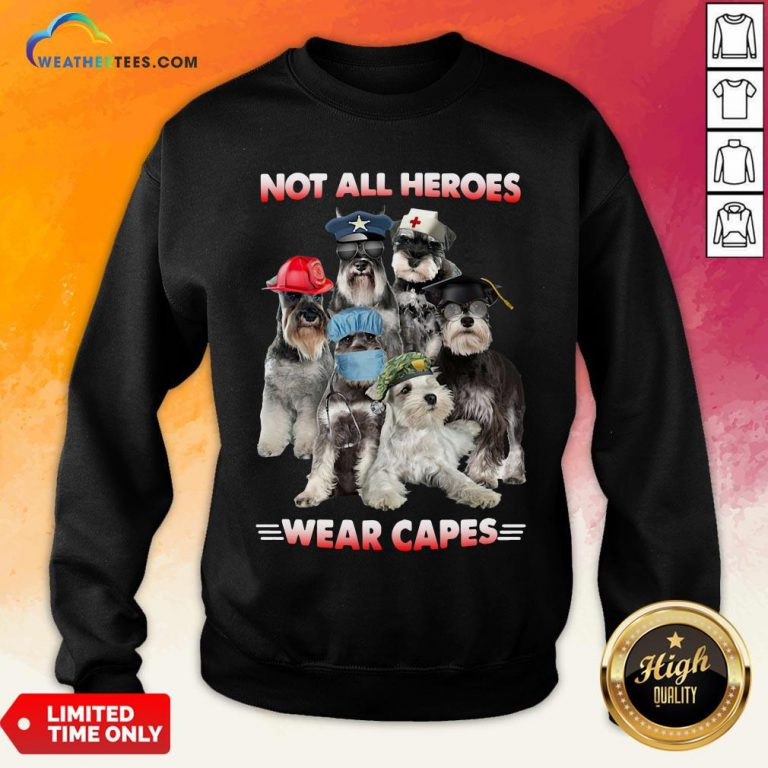 Do Schnauzer Not All Heroes Wear Capes Nurse Firefingter Veteran Sweatshirt - Design By Weathertees.com