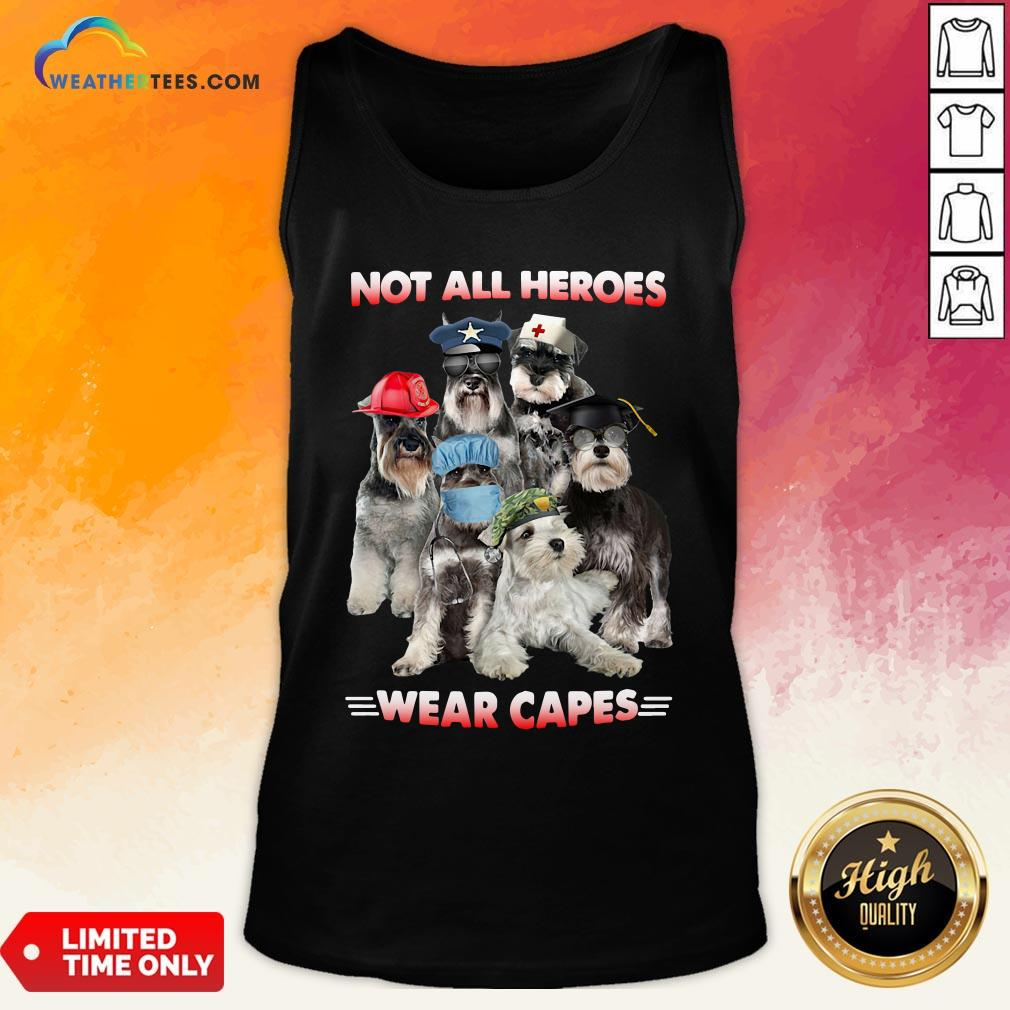 Do Schnauzer Not All Heroes Wear Capes Nurse Firefingter Veteran Tank Top- Design By Weathertees.com