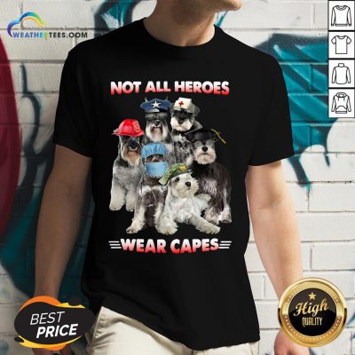 Do Schnauzer Not All Heroes Wear Capes Nurse Firefingter Veteran V-neck - Design By Weathertees.com