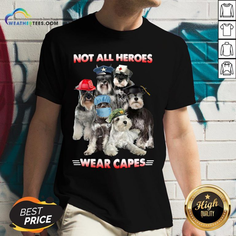 Do Schnauzer Not All Heroes Wear Capes Nurse Firefingter Veteran V-neck - Design By Weathertees.com